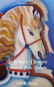 Claudy Leonardi - Le prince Dragos - Contes au fil du Danube.