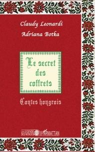 Claudy Leonardi et Adriana Botka - Le secret des coffrets - Contes hongrois.