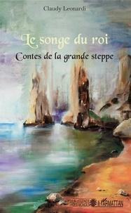 Claudy Leonardi - Le songe du roi - Contes de la grande steppe.