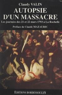Claudy Valin et Claude Mazauric - Autopsie d'un massacre : les journées des 21 et 22 mars 1793.