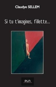 Claudye Sellem - Si tu t'imagines, fillette... - Roman.