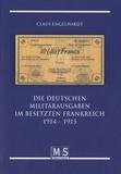 Claus Engelhardt - Die Deutschen Militärausgaben im Besetzten Frankreich 1914-1915.