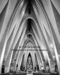 Claus Gunti et Cédric Lesec - Le ciel devant soi - Photographie et architecture religieuse.