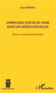 Claver Bibang - Approches naïves du noir dans les médias français - Discours et identités problématiques.