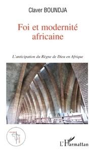 Claver Boundja - Foi et modernité africaine - L'anticipation du règne de Dieu en Afrique.
