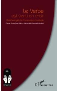 Claver Boundja - Le verbe est venu en chair - Une théologie de l'Incarnation inculturée.