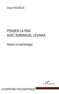 Claver Boundja - Penser la paix avec emmanuel Lévinas - Histoire et eschatologie.