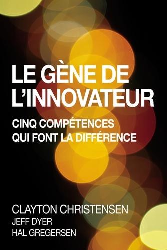 Clayton M. Christensen et Jeff Dyer - Le Gène de l'innovateur - Cinq compétences qui font la différence.