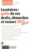 CLCV - Locataires : guide de vos droits, démarches et recours 2012.