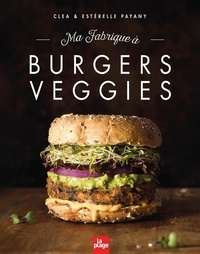 Clea et Estérelle Payany - Ma fabrique à burgers veggies.