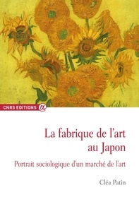 Cléa Patin - La fabrique de l'art au Japon - Portrait sociologique d'un marché de l'art.