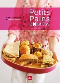 Clea et Estérelle Payany - Petits pains express - Avec des recettes du monde entier.