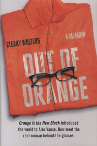 Cleary Wolters - Out of orange - A Memoir.