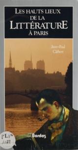 Clebert - Les hauts lieux de la littérature à Paris.