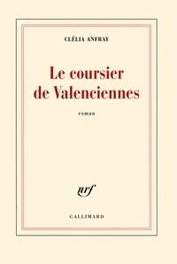 Clélia Anfray - Le coursier de Valenciennes.