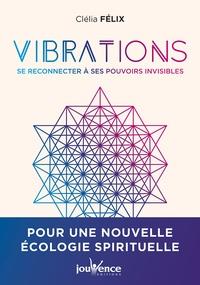 Clélia Félix - Vibrations - Se reconnecter à nos pouvoirs invisibles.
