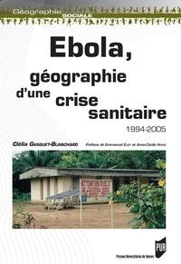 Clélia Gasquet-Blanchard - Ebola, géographie d'une crise sanitaire 1994-2005.