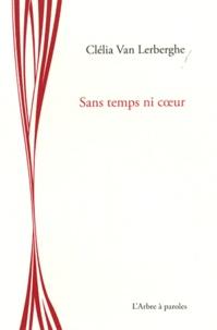 Clélia Van Lerbergh - Sans temps ni coeur.