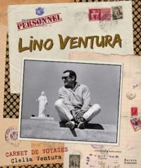 Clelia Ventura - Lino Ventura, carnets de voyages.