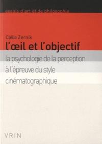 Clélia Zernik - L'oeil et l'objectif - La psychologie de la perception à l'épreuve du style cinématographique.