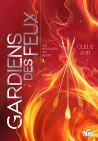 Clélie Avit - Gardiens des feux - Les Messagers des Vents - Tome 3.