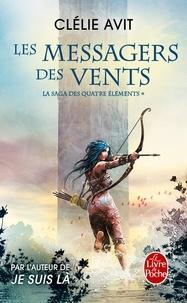Clélie Avit - La saga des quatre éléments Tome 1 : Les messagers du vent.