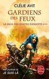 Clélie Avit - La saga des quatre éléments Tome 3 : Gardien des feux.