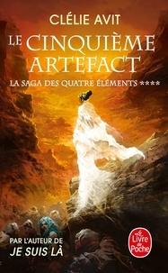 Clélie Avit - La saga des quatre éléments Tome 4 : Le cinquième Artefact.