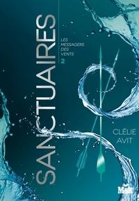 Clélie Avit - Les messagers des vents Tome 2 : Sanctuaires.