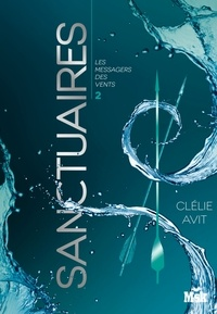 Clélie Avit - Sanctuaires - Les Messagers des vents - Tome 2.