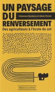 Clémence Bardaine et Alexis Pernet - Un paysage du renversement - Des agriculteurs à l'école du sol.