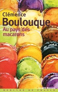 Clémence Boulouque - Au pays des macarons.