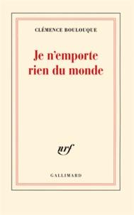 Clémence Boulouque - Je n'emporte rien du monde.