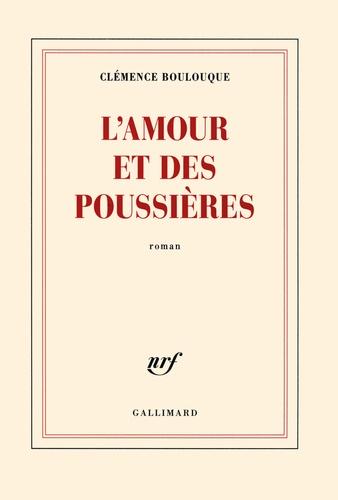 Clémence Boulouque - L'amour et des poussières.
