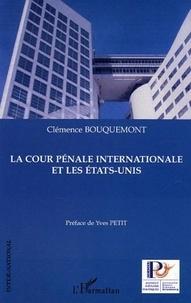 Clémence Bouquemont - La cour pénale internationale et les Etats-Unis.