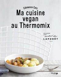 Clémence Catz - Ma cuisine vegan au Thermomix.