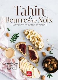 Clémence Catz - Tahin & beurres de noix - Cuisiner avec les purées d'oléagineux.