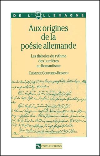 Clémence Couturier-Heinrich - Aux origines de la poésie allemande - Les théories du rythme des Lumières au Romantisme.