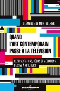 Clémence de Montgolfier - Quand l'art contemporain passe à la télévision - Représentations, récits et médiations de 1959 à nos jours.