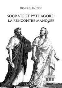 Téléchargements gratuits d'ebook pour ebooks Socrate et Pythagore  - La rencontre manquée 9782374806419