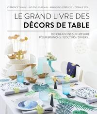 Le grand livre des décors de table- 100 créations sur-mesure pour brunch/goûters/dîners... - Clémence Duminy |