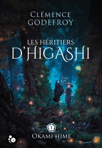 Clémence Godefroy - Les héritiers d'Higashi Tome 1 : Okami-hime.