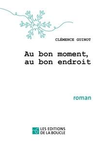 Clémence Guinot - Au bon moment, au bon endroit.