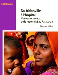 Clémence Jullien - Du bidonville à l'hôpital - Nouveaux enjeux de la maternité au Rajasthan.