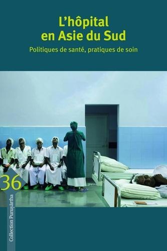 L'hôpital en Asie du Sud. Politiques de santé, pratiques de soin