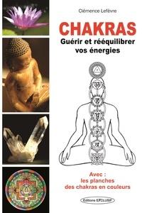 Chakras- Guérir et Rééquilibrer vos énergies - Clémence Lefèvre |