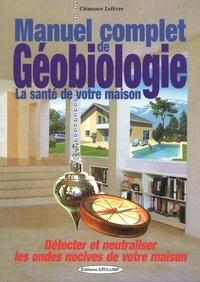 Manuel complet de géobiologie- La santé de votre maison - Clémence Lefèvre |