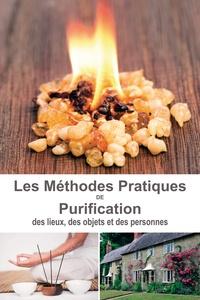 Clémence Lefèvre - Méthodes pratiques de purification - Des lieux, des objets et des personnes.