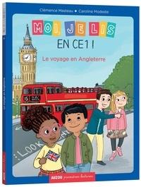 Clémence Masteau et Caroline Modeste - Moi, je lis en CE1 ! Tome 4 : Le voyage en Angleterre.