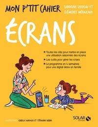 Clémence Merigeaud et Sandrine Serpeau - Mon p'tit cahier les écrans.
